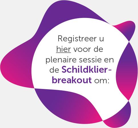 Registreer u hier voor de plenaire sessie en de Schildklierbreakout om: